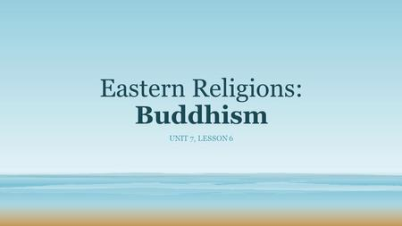 Eastern Religions: Buddhism UNIT 7, LESSON 6. DO NOW On your Guided Notes, USE COMPLETE SENTENCES to define the Hindu idea of KARMA. Give a personal example.