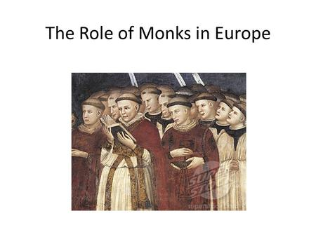 The Role of Monks in Europe. Monks Page 391 Studied Christianity Worked in libraries Copied religious manuscripts (books written by hand)
