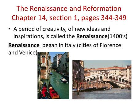 The Renaissance and Reformation Chapter 14, section 1, pages 344-349 A period of creativity, of new ideas and inspirations, is called the Renaissance(1400's)