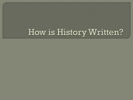How is History Written?.