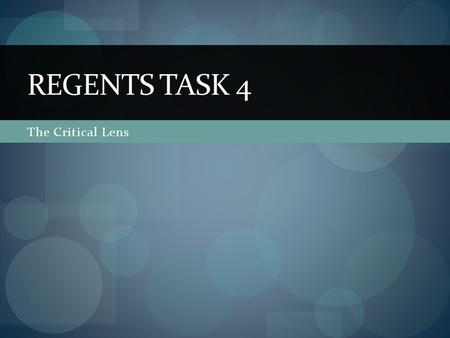 The Critical Lens REGENTS TASK 4. Task 4 Task 4 is the second task of the second day of the NYS Regents exam. Like the other three tasks, it requires.
