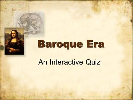 Baroque Era An Interactive Quiz. Question: The Baroque Era lasted from 1900-1950 1600 -1750 1400-1500.
