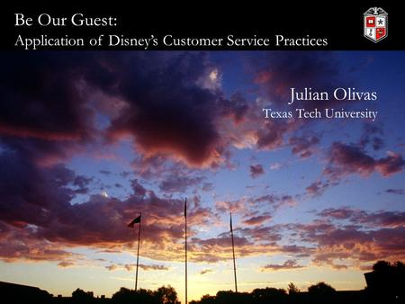 Be Our Guest: Application of Disney's Customer Service Practices Julian Olivas Texas Tech University.