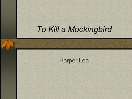 To Kill a Mockingbird Harper Lee. Born April 28, 1926 Monroeville, AL Great Depression era Reclusive lifestyle.