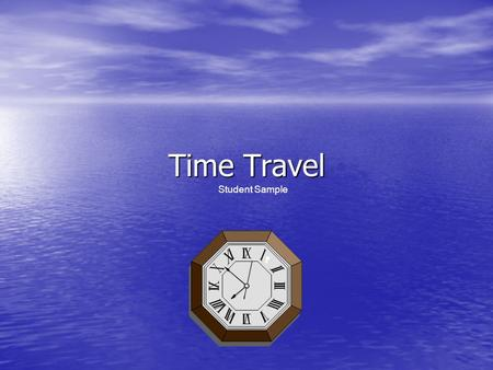 "Time Travel Student Sample. Questions ""Where would you go?"" ""To which year or period of time would you travel?"" ""Who would you want to meet or what event."