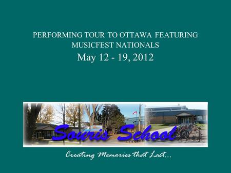 PERFORMING TOUR TO OTTAWA FEATURING MUSICFEST NATIONALS May 12 - 19, 2012 Creating Memories that Last…