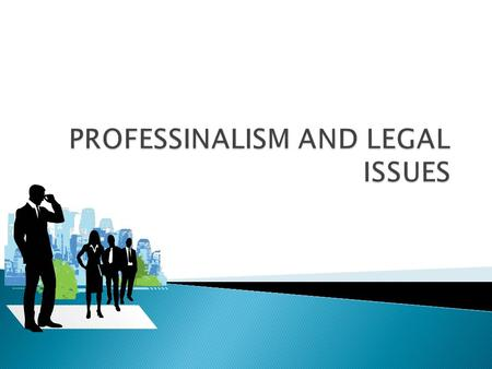 PROFESSINALISM AND LEGAL ISSUES