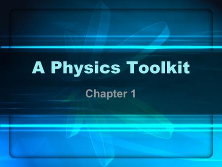 A Physics Toolkit Chapter 1. 1.1 Physics Energy, matter and their relationship Understanding the physical world Careers –Scientists, astronomers, engineers,