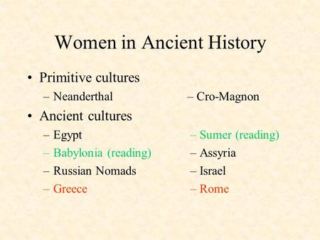 Women in Ancient History Primitive cultures –Neanderthal– Cro-Magnon Ancient cultures –Egypt – Sumer (reading) –Babylonia (reading) – Assyria –Russian.