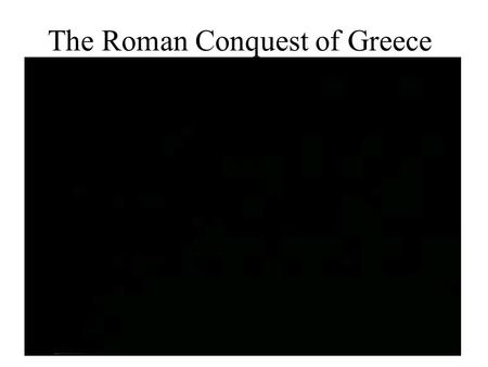 The Roman Conquest of Greece. Rome: From Republic to Empire.