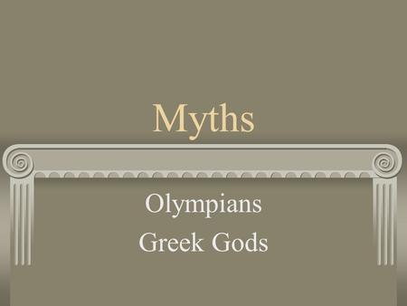 Myths Olympians Greek Gods. People had questions No answers since there was no science Created stories to explain the phenomena rising & setting sun,