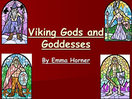 Viking Gods and Goddesses By Emma Horner. Viking Gods and Goddesses The Vikings had lots of myths and the most popular are about gods and goddesses. There.