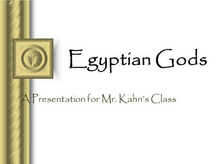 Egyptian Gods A Presentation for Mr. Kahn's Class.