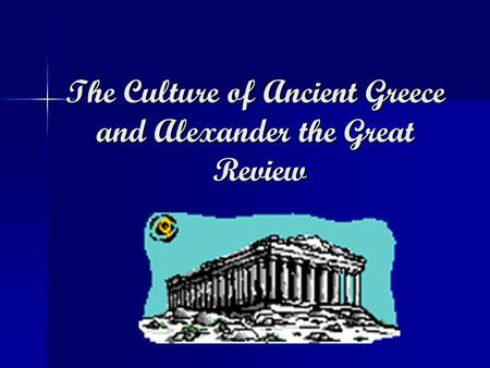 The Culture of Ancient Greece and Alexander the Great Review.