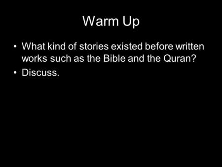 Warm Up What kind of stories existed before written works such as the Bible and the Quran? Discuss.