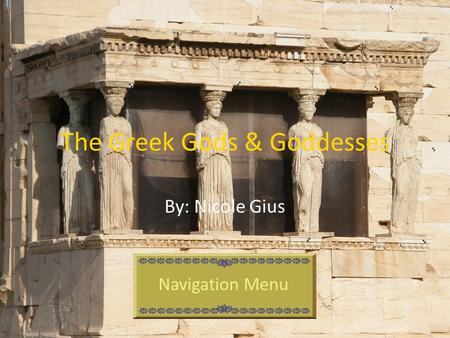 The Greek Gods & Goddesses By: Nicole Gius Navigation Menu.