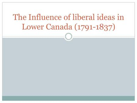 The Influence of liberal ideas in Lower Canada (1791-1837)