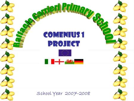 COMENIUs 1 PROJECT School Year 2007-2008. In land of TARANTO APULIA ITALY THINGS THAT GROW.