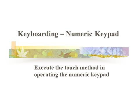 Keyboarding – Numeric Keypad Execute the touch method in operating the numeric keypad.