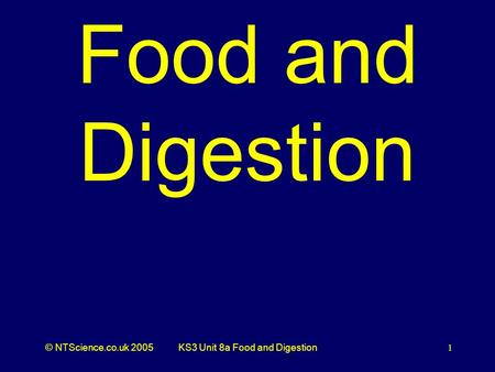 © NTScience.co.uk 2005KS3 Unit 8a Food and Digestion1 Food and Digestion.