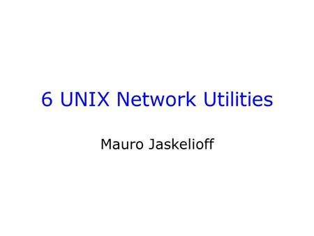 6 UNIX Network Utilities Mauro Jaskelioff. Introduction Overview of computer networks Network related utilities –Accessing a remote computer –Transferring.
