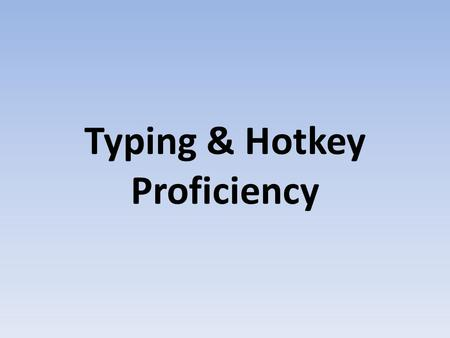 Typing & Hotkey Proficiency. Table of Contents Keyboard Hand Placement – Left Hand – Right Hand Different types of Keys – Control Keys – Function Keys.