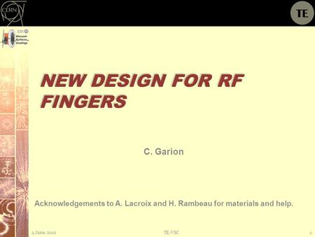 NEW DESIGN FOR RF FINGERS C. Garion 5 June, 2012TE-VSC1 Acknowledgements to A. Lacroix and H. Rambeau for materials and help.