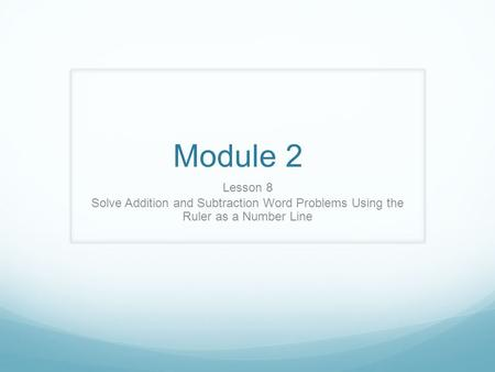Module 2 Lesson 8 Solve Addition and Subtraction Word Problems Using the Ruler as a Number Line.