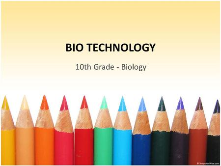 BIO TECHNOLOGY 10th Grade - Biology. BIOTECHNOLOGY Land, Air, Water & Minerals Definition : The application of technology utilizing the characteristics.