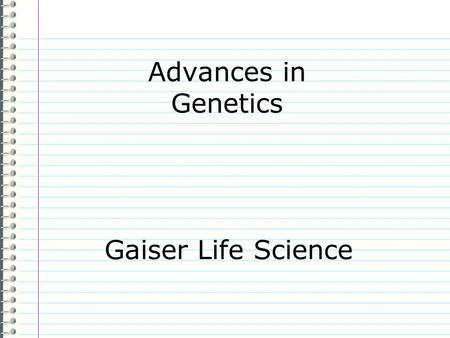 Advances in Genetics Gaiser Life Science Know Evidence Page 48 How do you think science can improve our quality of life? Use complete sentences. After.