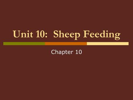 Unit 10: Sheep Feeding Chapter 10. Unit 10: Sheep Feeding  Unit 10 Objectives: Outline life-cycle feeding programs for sheep Knowledge of nutrient needs.