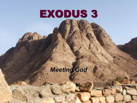 EXODUS 3 Meeting God.