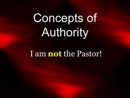 "Concepts of Authority I am not the Pastor!. ""May I speak to the Pastor ?"" My typical answer, ""The pastors do not have an office here at the building."