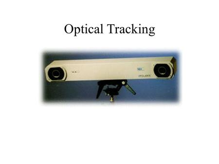 Optical Tracking. How this pertains to our project Distributed Instrument Control with TINI using CORBA Distributed Computer Ethernet TINI RS-232 Polaris.