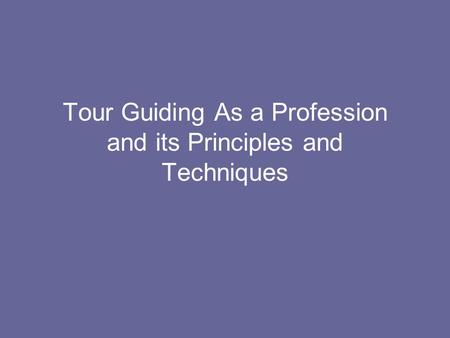 Tour Guiding As a Profession and its Principles and Techniques