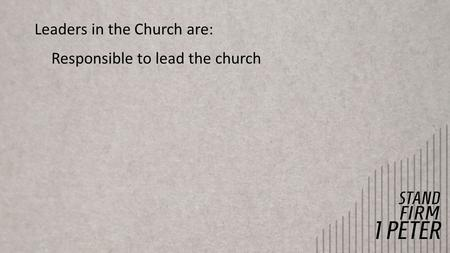 Leaders in the Church are: Responsible to lead the church.