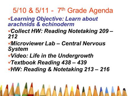 5/10 & 5/11 - 7 th Grade Agenda Learning Objective: Learn about arachnids & echinoderm Collect HW: Reading Notetaking 209 – 212 Microviewer Lab – Central.