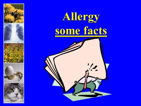 Allergy some facts. Allergy Fact It is estimated that 50 million North Americans are affected by allergic conditions. The cost of allergies in the United.