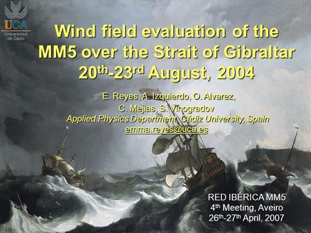 RED IBÉRICA MM5 4 th Meeting, Aveiro 26 th -27 th April, 2007 Wind field evaluation of the MM5 over the Strait of Gibraltar 20 th -23 rd August, 2004 E.