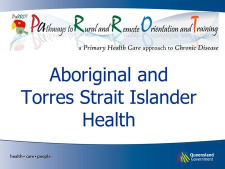 Aboriginal and Torres Strait Islander Health. Learning objectives Be aware of Aboriginal and Torres Strait Islander health issues Be aware of factors.