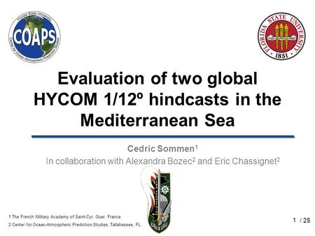 1 Evaluation of two global HYCOM 1/12º hindcasts in the Mediterranean Sea Cedric Sommen 1 In collaboration with Alexandra Bozec 2 and Eric Chassignet 2.