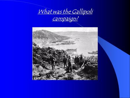 What was the Gallipoli campaign?. Presentation objectives To understand what was the Gallipoli campaign. To examine the motivation of why the Gallipoli.