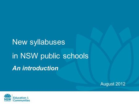 New syllabuses in NSW public schools An introduction August 2012.