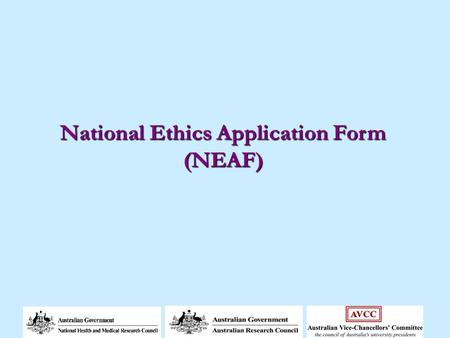 National Ethics Application Form (NEAF). What is NEAF? Web-based human research ethics application form Hosted on a dedicated website For any research.