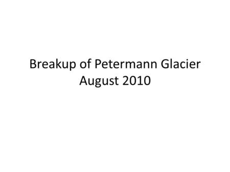 Breakup of Petermann Glacier August 2010. Greenland Ice Sheet Each summer, snow retreats briefly at low elevations, and a narrow strip of rocky coastline.