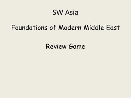 SW Asia Foundations of Modern Middle East Review Game.