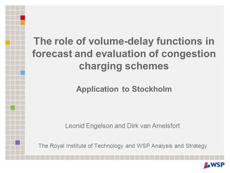 The role of volume-delay functions in forecast and evaluation of congestion charging schemes Application to Stockholm Leonid Engelson and Dirk van Amelsfort.