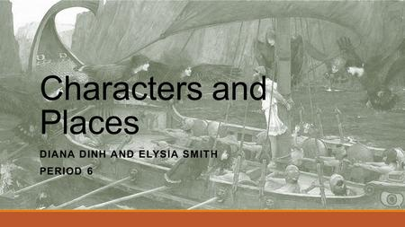 Characters and Places DIANA DINH AND ELYSIA SMITH PERIOD 6.