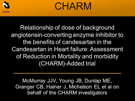 McMurray JJV, Young JB, Dunlap ME, Granger CB, Hainer J, Michelson EL et al on behalf of the CHARM investigators Relationship of dose of background angiotensin-converting.