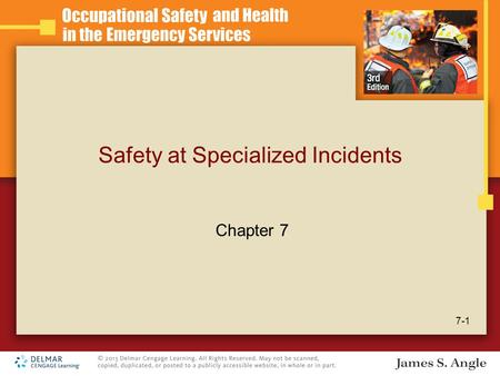 Safety at Specialized Incidents 7-1 Chapter 7. Learning Objectives Describe the safety issues related to hazardous materials incident response. Describe.